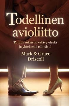 TODELLINEN AVIOLIITTO - MARK DRISCOLL, GRACE DRISCOLL