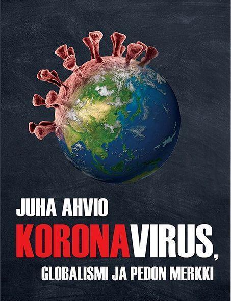 KORONAVIRUS, GLOBALISMI JA PEDON MERKKI - JUHA AHVIO