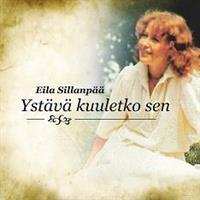 EILA SILLANPÄÄ - YSTÄVÄ KUULETKO SEN CD