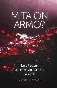 MITÄ ON ARMO? - LIIOITELLUN ARMON SANOMAN VAARAT - MICHAEL L.BROWN