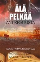 ÄLÄ PELKÄÄ ANTIKRISTUSTA - MICHAEL L.BROWN