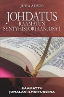 JOHDATUS RAAMATUN SYNTYHISTORIAAN, OSA 1 - JUHA AHVIO
