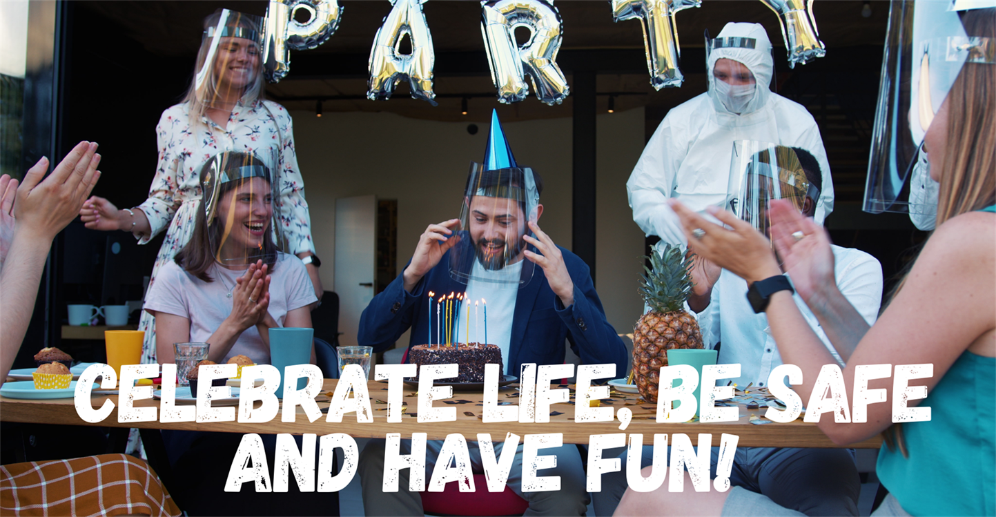 Celebrate life, be safe and have fun.